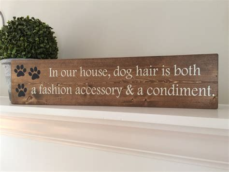 dog hair in house wood sign in our house dog hair is both a fashion accessory
