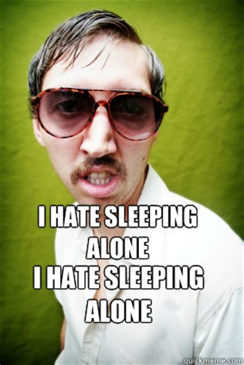 Sleeping Alone Meme - i hate sleeping alone i hate sleeping alone creepy drake