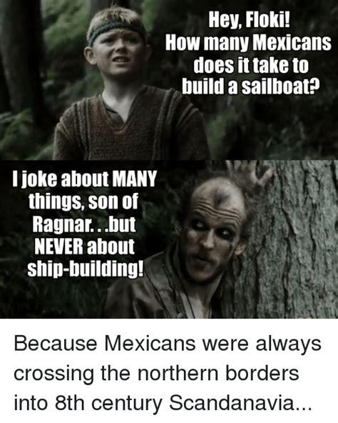 Floki Meme - hey floki how many mexicans doesit take to build a