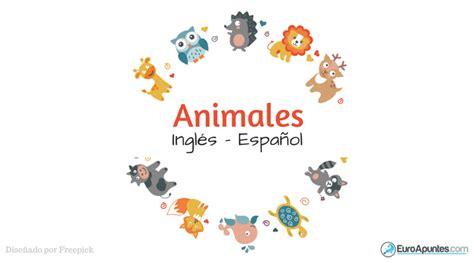 imagenes de animales en ingles y español animales vocabulario ingl 233 s y espa 241 ol