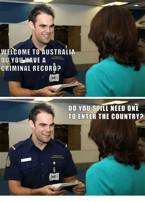 Entering Australia With A Criminal Record 25 Best Memes About Welcome To Australia Welcome To Australia Memes