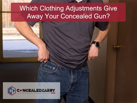 your clothing adjustments are giving away your concealed