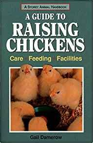 guide to raising backyard chickens a guide to raising chickens care feeding facilities