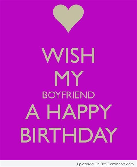 Happy Birthday Wishes To A Boyfriend Wish My Boyfriend A Happy Birthday Desicomments Com