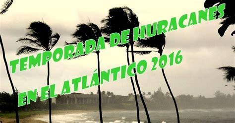 predicciones para temporada de huracanes de 2016 en usa lista de nombres para la temporada de huracanes en el