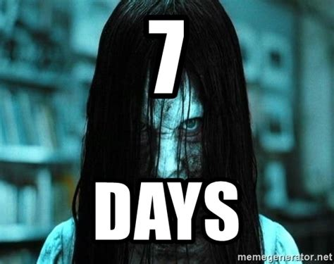 seven days 7 days the ring meme www pixshark images galleries