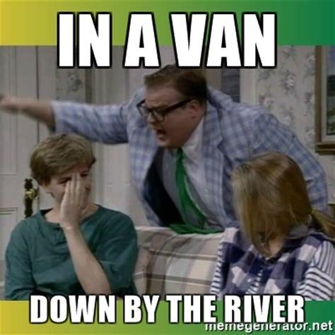 Chris Farley Memes - in a van down by the river chris farley troll meme