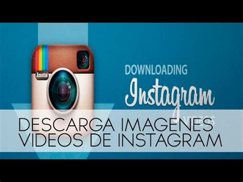 imagenes y videos como descargar imagenes y videos de instagram android