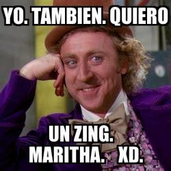 Zing Meme - meme willy wonka yo tambien quiero un zing maritha