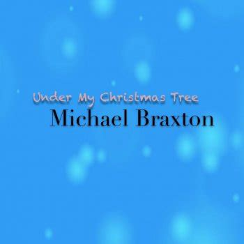 michael braxton under my christmas tree lyrics musixmatch