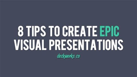 8 Tips On How To 8 Tips To Create Epic Visual Presentations