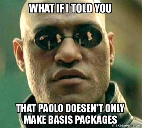 What If Memes - what if i told you that paolo doesen t only make basis