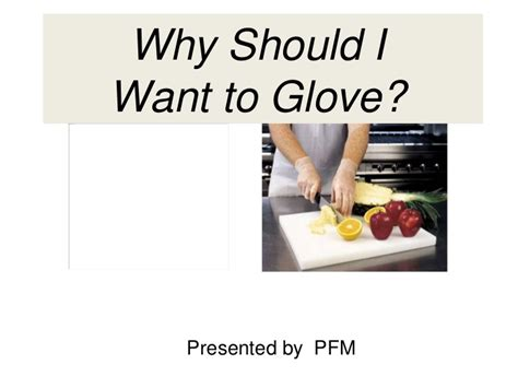 Should Food Servers Wear Gloves by Why Should I Want To Use Different Gloves In Food Service