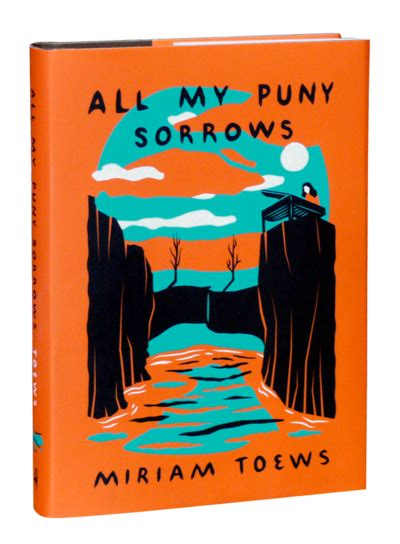 All My Puny Sorrows all my puny sorrows hardcover the mcsweeney s store