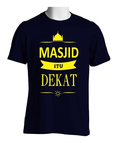 Kaos Dakwah Kembali Ke Masjid kaos masjid itu dekat baju pesta busana muslim modern model gamis terbaru