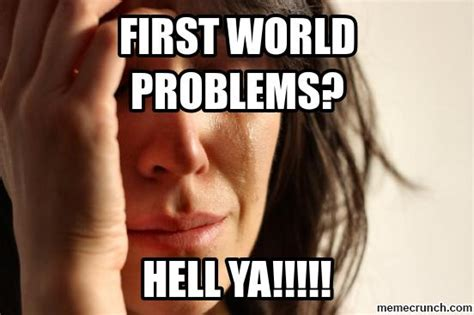 First World Problems Meme Creator - first world problems