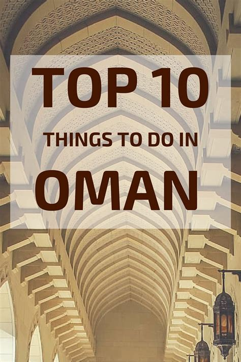 10 best things to do top 10 things to do in oman video photos incredible