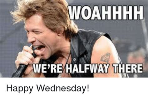 Happy Wednesday Meme - woahhhh we re halfway there happy wednesday dank meme