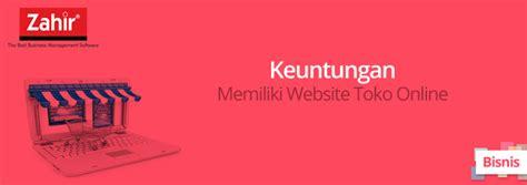 keuntungan membuat website sendiri keuntungan memiliki website toko online zahir blog