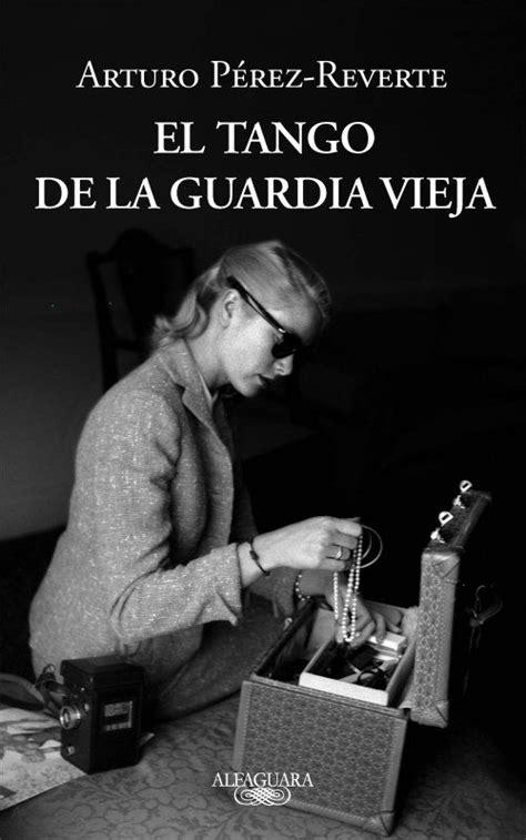 Arturo Pérez-Reverte: El tango de la guardia vieja | Pérez