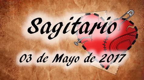 sagitario mayo 2016 you tobe horoscopo de amor de sagitario 03 de mayo de 2017 youtube
