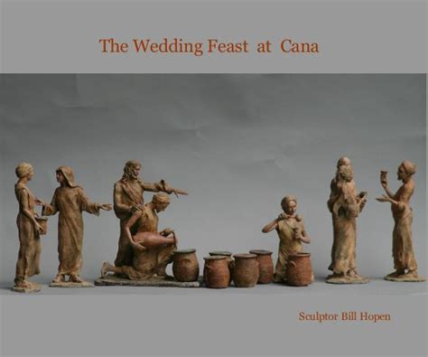 Wedding At Cana Pdf by The Wedding Feast At Cana By Sculptor Bill Hopen