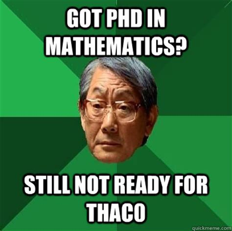 Phd Meme - got phd in mathematics still not ready for thac0 high