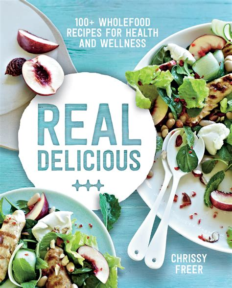 delicious healing books real delicious chrissy freer 9781743365960 murdoch books