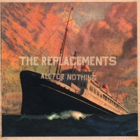 all for nothing the replacements all for nothing nothing for all reviews album of the year