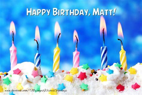 happy birthday matt happy birthday matt greetings cards for birthday for