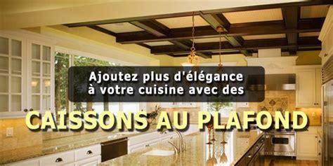 Caisson Plafond by Ajoutez Plus D 233 L 233 Gance 224 Votre Cuisine Avec Des Caissons