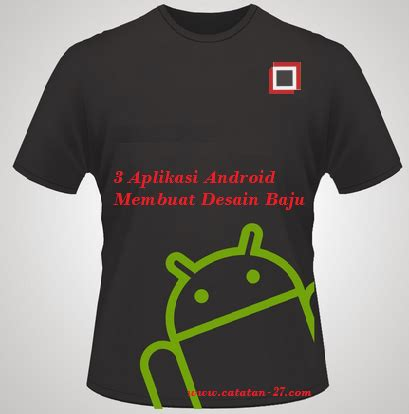 Kaos Tshirt Androit 3 aplikasi terbaik untuk membuat desain baju di android
