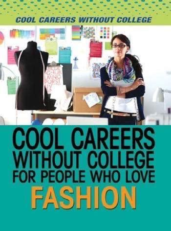 Cool Fashion Careers by Cool Careers Without College For Who Fashion