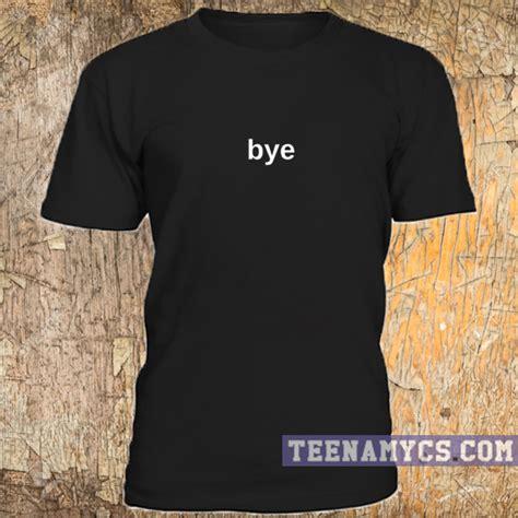 T Shirt Bye bye t shirt teenamycs