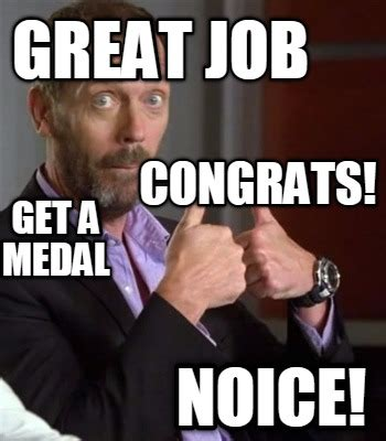 Great Job Meme - meme creator great job noice get a medal congrats meme