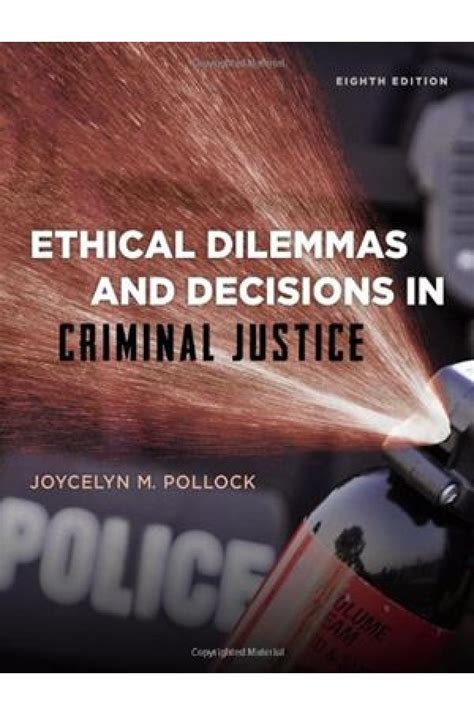 ethical dilemmas and decisions in criminal justice ethical dilemmas and decisions in criminal justice 8th