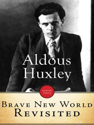 huxley brave new world coming true sooner than i thought brave new world revisited by aldous huxley 183 overdrive