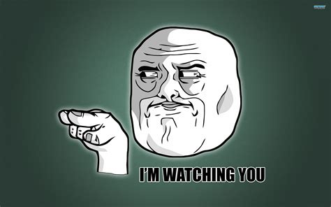 Funny Meme Wallpapers - i m watching you meme wallpaper