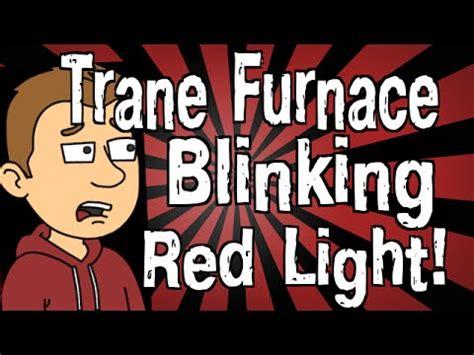 furnace light blinking green trane furnace blinking red light youtube