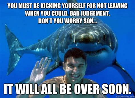 Worry About Yourself Meme - son you re not as frightening as you seem to think you are good sharks quickmeme