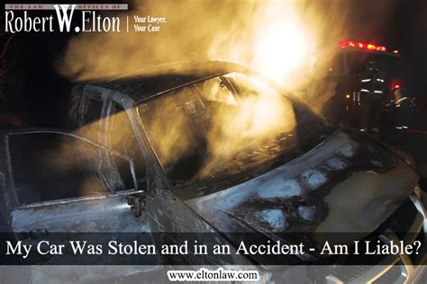 my car was stolen and crashed my car was stolen and in an am i liable robert w elton p l