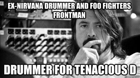 Foo Fighters Meme - ex nirvana drummer and foo fighters frontman drummer for