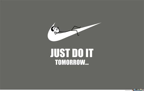 Just Do It Meme - just do it tomorrow by thisistooeasy meme center