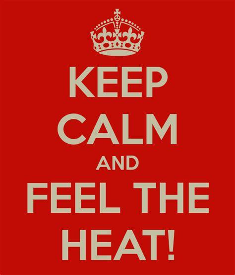 Feels The Heat keep calm and feel the heat poster kojiro85 keep calm