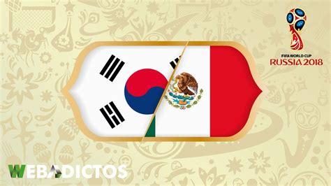 m 233 xico vs corea en el mundial rusia 2018 161 en vivo por