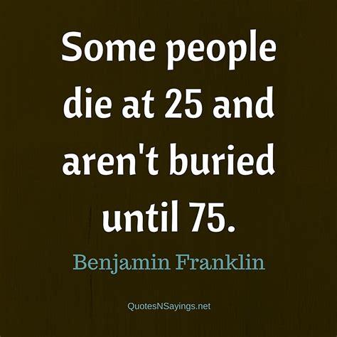 benjamin franklin quick biography benjamin franklin quote some people die