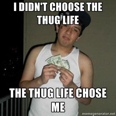 Meme Chose - image 368969 i didn t choose the thug life the thug