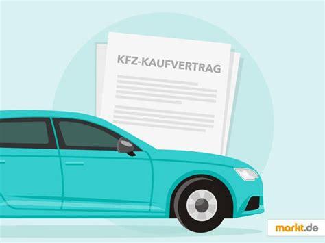 Kaufvertrag Auto Tipps by Kfz Kaufvertrag Tipps Und Mustervertrag Markt De