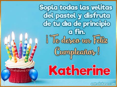 imagenes de feliz cumpleaños katherine te deseo un feliz cumplea 241 os katherine en entrelaluna