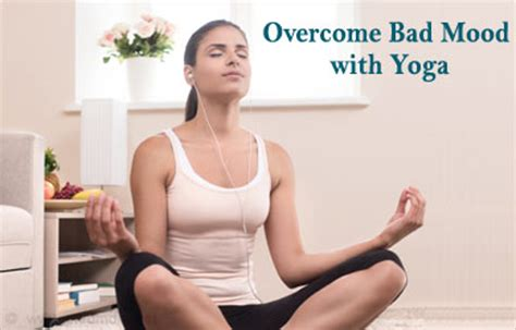 how to overcome mood swings overcome bad mood with yoga